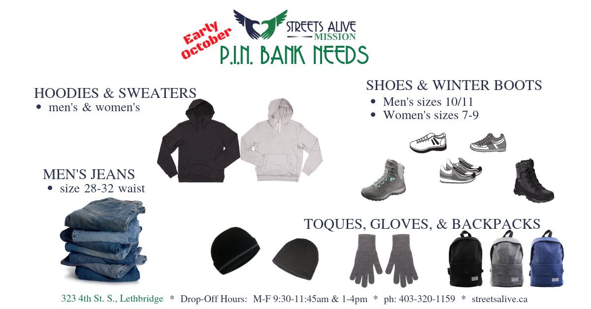 Men's Jeans (28-32 waist); Men's Hoodies; Men's Shoes (size 10/11); Women's Hoodies; Women's Shoes (size 7-9); Women's Winter Boots (size 7-9); Toques; Gloves; Backpacks.