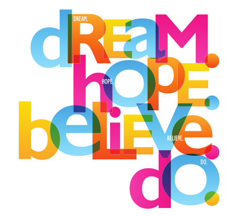 dream. hope. believe. do.