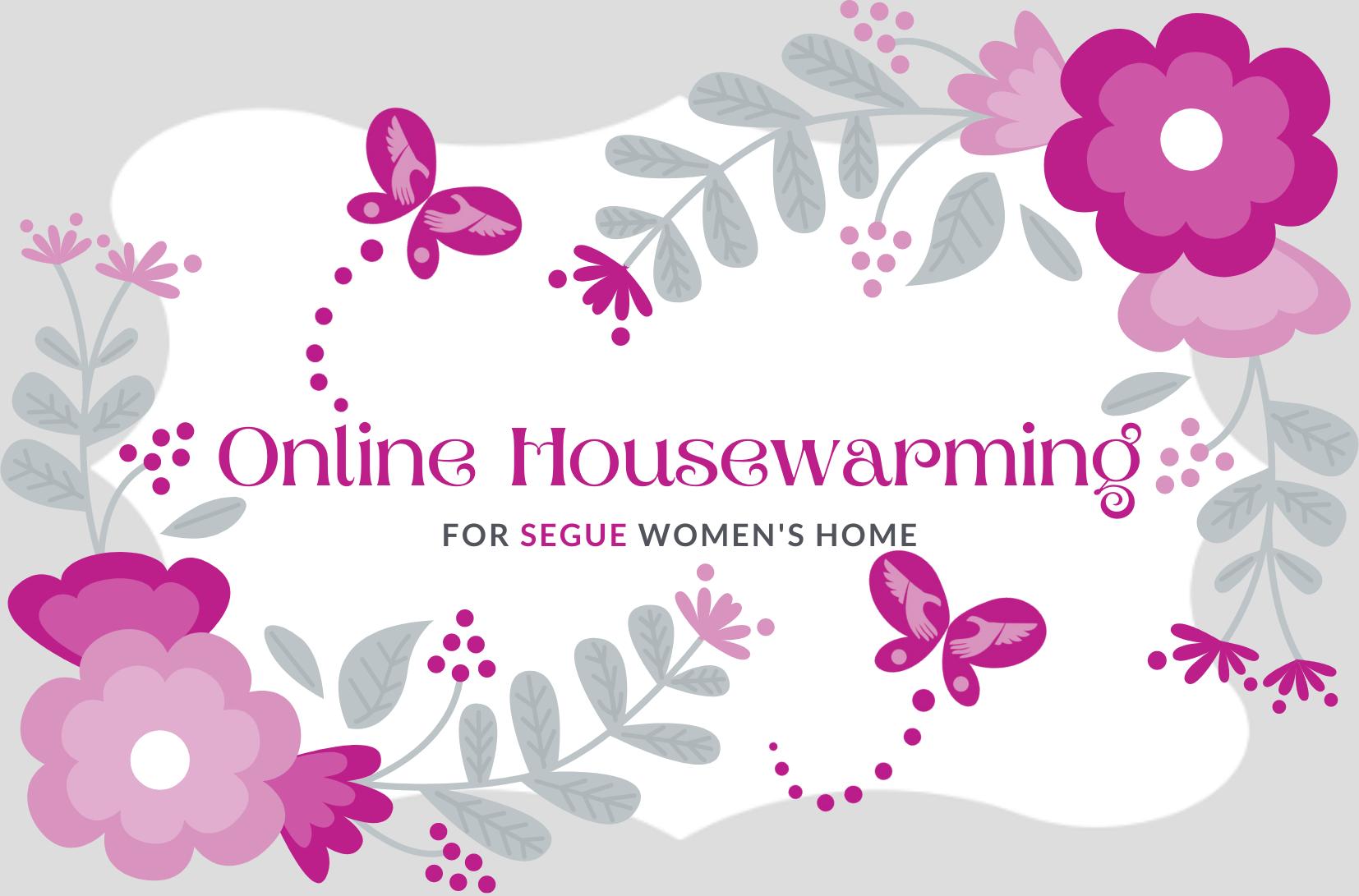 Online Housewarming for Segue Women's Home