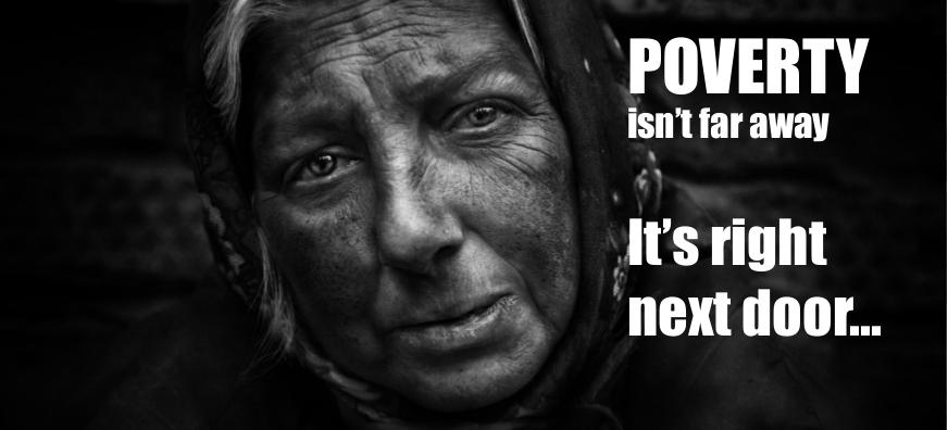 Poverty isn't far away. It's right next door...