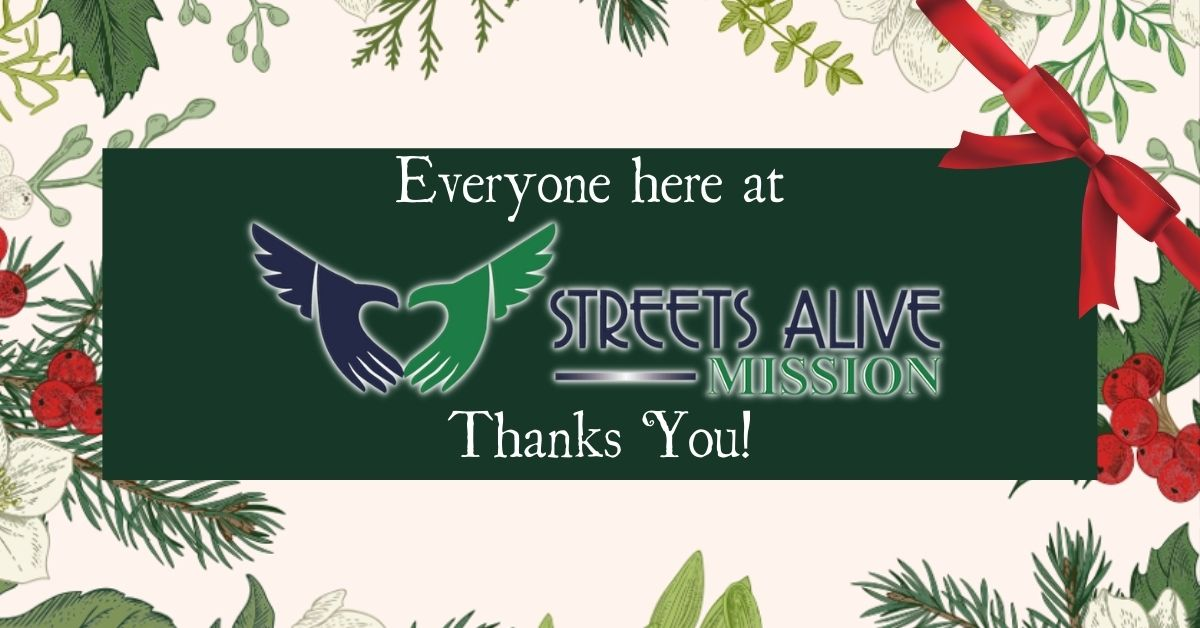 Everyone here at Streets Alive Mission thanks you!